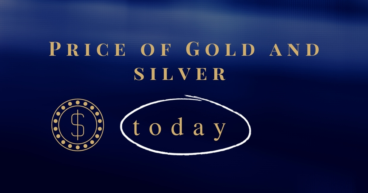 Price of gold and silver today